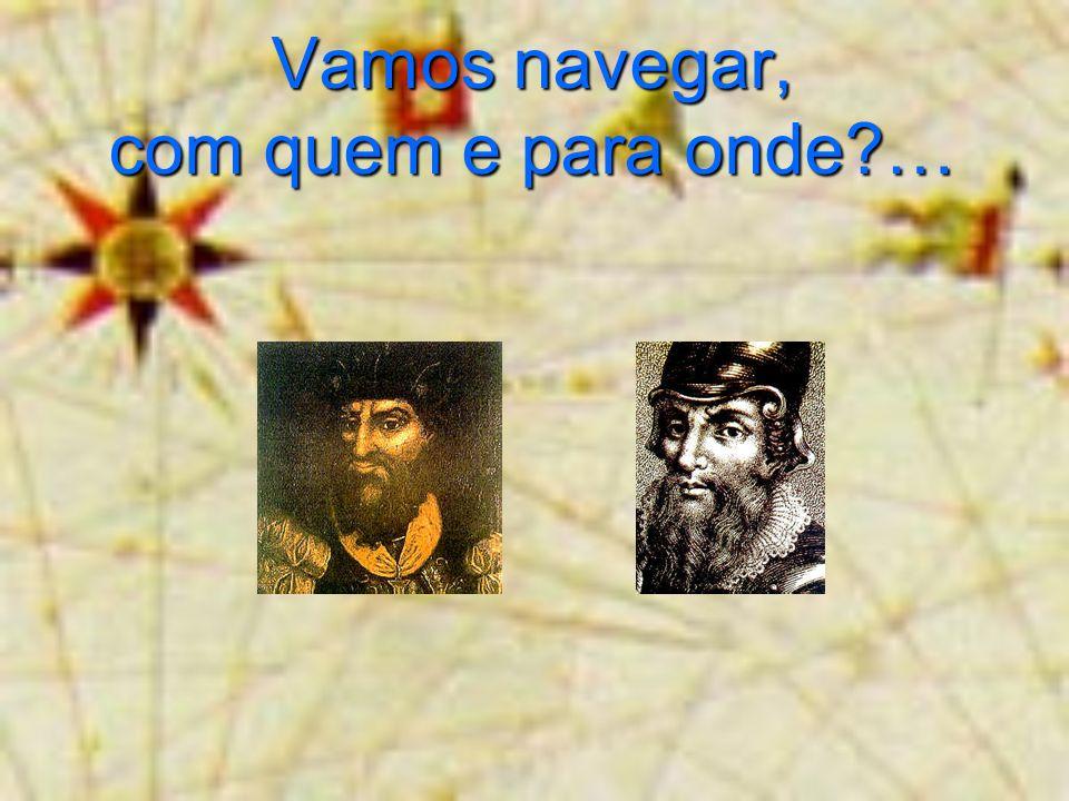Vamos navegar, com quem e para onde?…