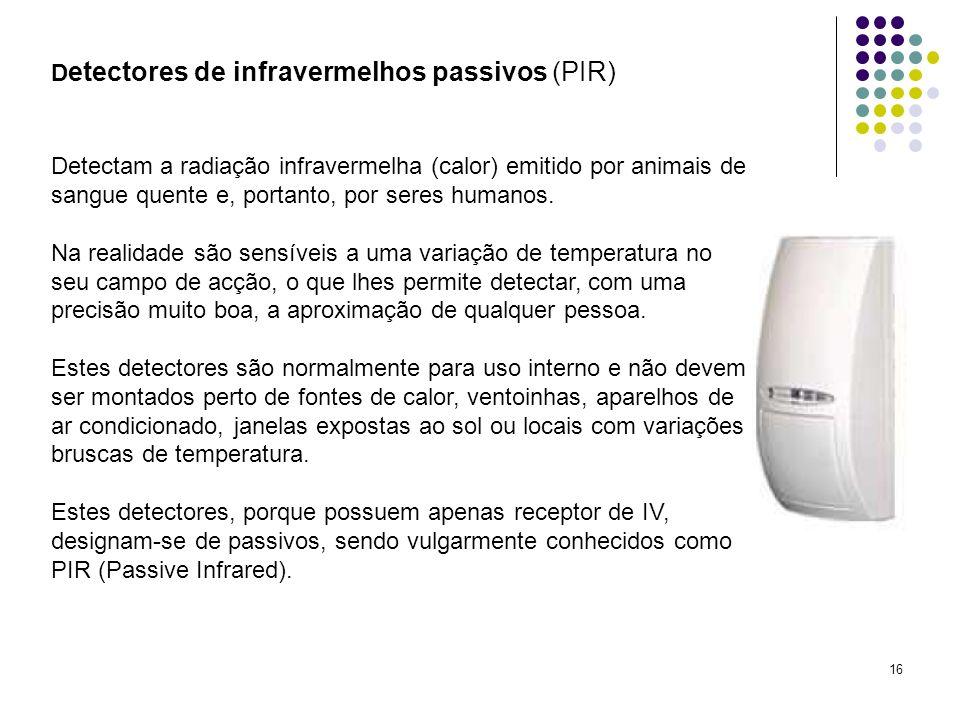 16 D etectores de infravermelhos passivos (PIR) Detectam a radiação infravermelha (calor) emitido por animais de sangue quente e, portanto, por seres
