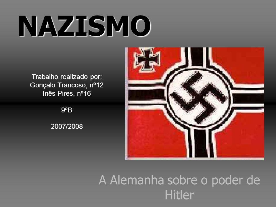 A Alemanha sobre o poder de HitlerNAZISMO Trabalho realizado por: Gonçalo Trancoso, nº12 Inês Pires, nº16 9ºB 2007/2008