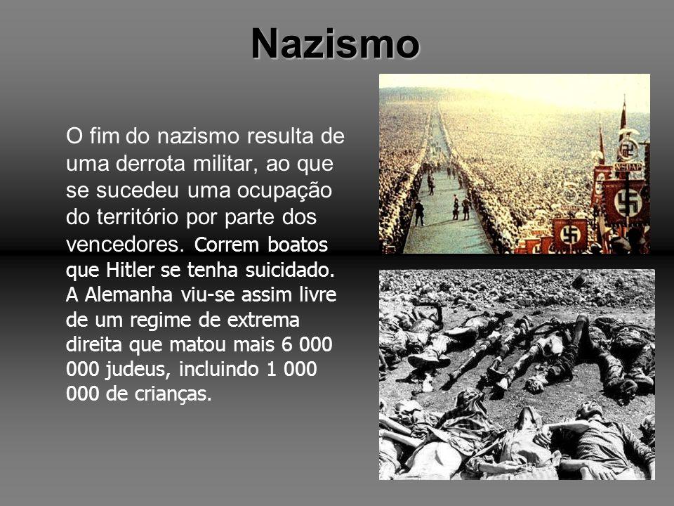 Nazismo O fim do nazismo resulta de uma derrota militar, ao que se sucedeu uma ocupação do território por parte dos vencedores. C orrem boatos que Hit