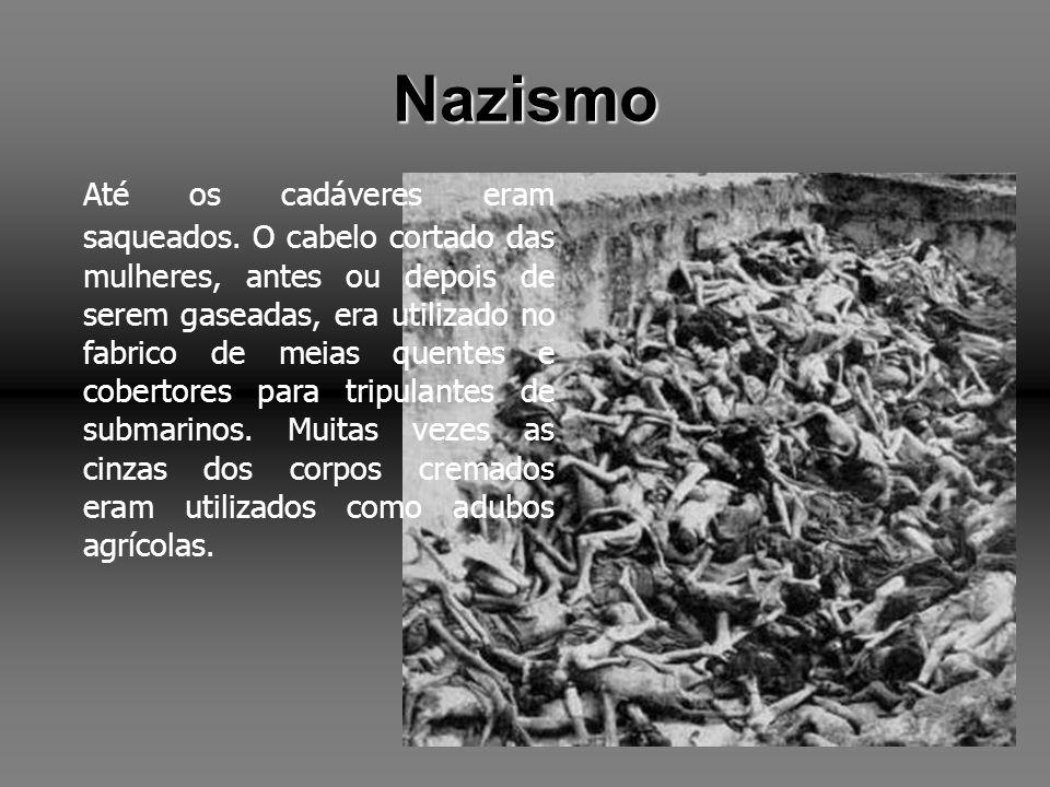 Nazismo Até os cadáveres eram saqueados. O cabelo cortado das mulheres, antes ou depois de serem gaseadas, era utilizado no fabrico de meias quentes e