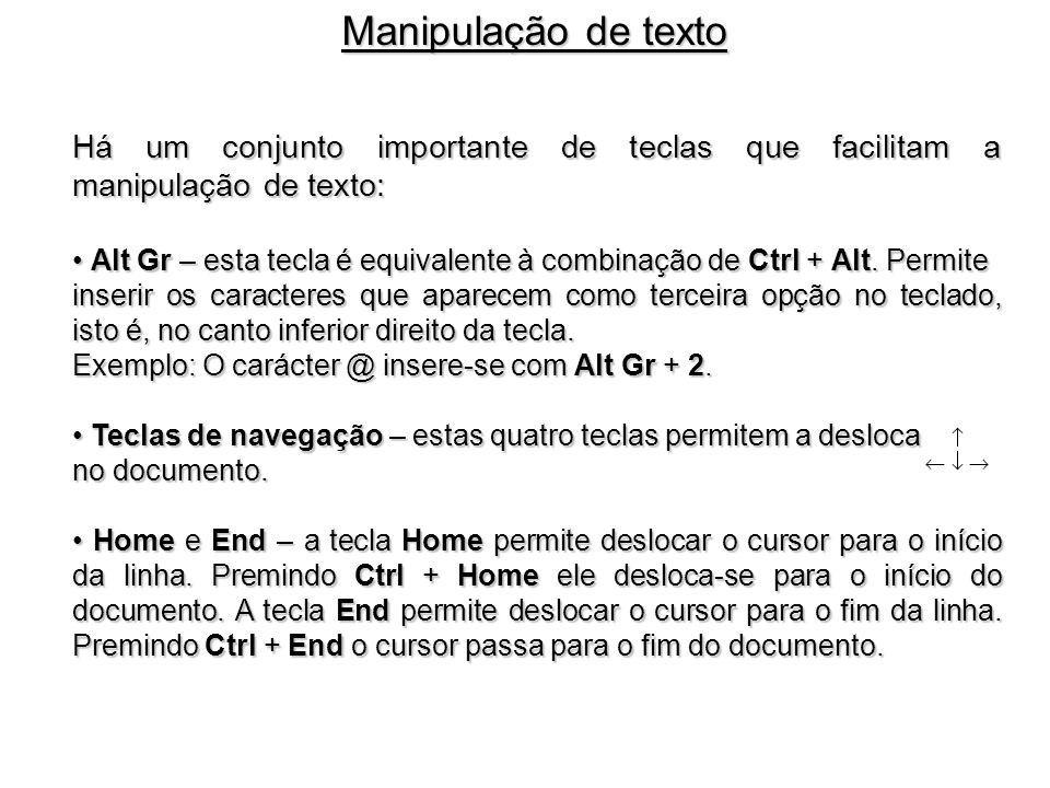 Há um conjunto importante de teclas que facilitam a manipulação de texto: Alt Gr – esta tecla é equivalente à combinação de Ctrl + Alt. Permite Alt Gr