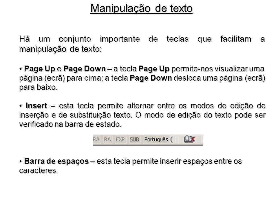 Há um conjunto importante de teclas que facilitam a manipulação de texto: Page Up e Page Down – a tecla Page Up permite-nos visualizar uma Page Up e P