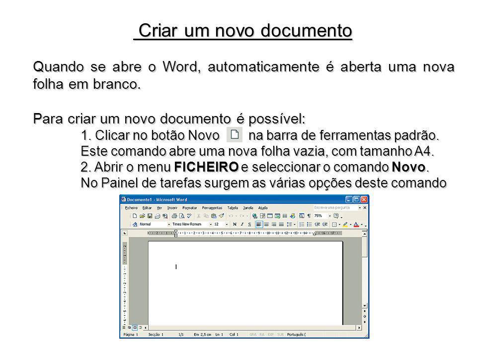 Quando se abre o Word, automaticamente é aberta uma nova folha em branco. Para criar um novo documento é possível: 1. Clicar no botão Novo na barra de