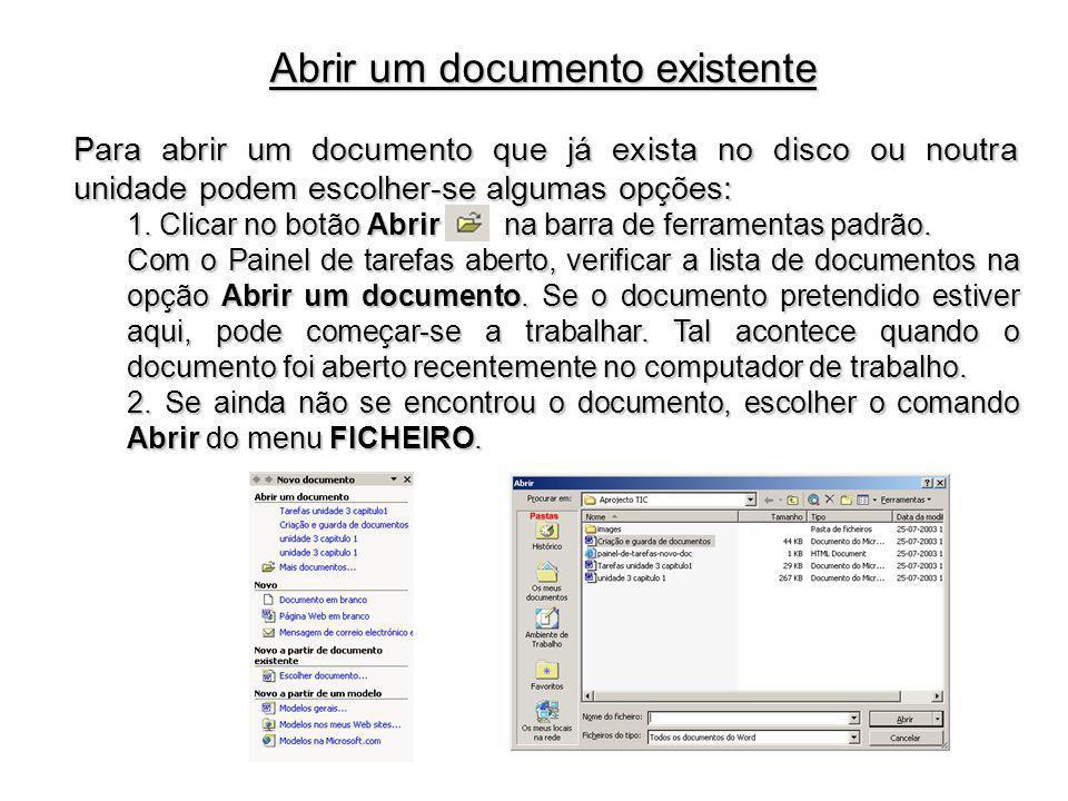 Para abrir um documento que já exista no disco ou noutra unidade podem escolher-se algumas opções: 1. Clicar no botão Abrir na barra de ferramentas pa