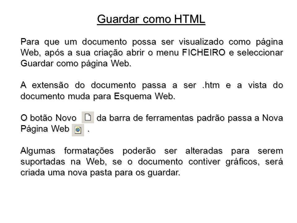 Para que um documento possa ser visualizado como página Web, após a sua criação abrir o menu FICHEIRO e seleccionar Guardar como página Web. A extensã