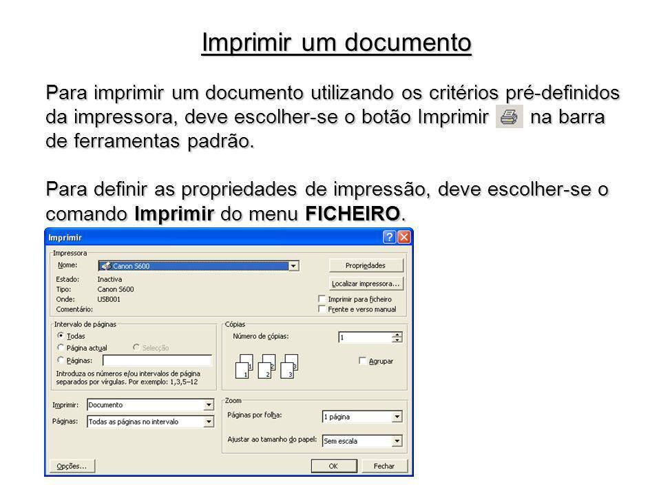Para imprimir um documento utilizando os critérios pré-definidos da impressora, deve escolher-se o botão Imprimir na barra de ferramentas padrão. Para