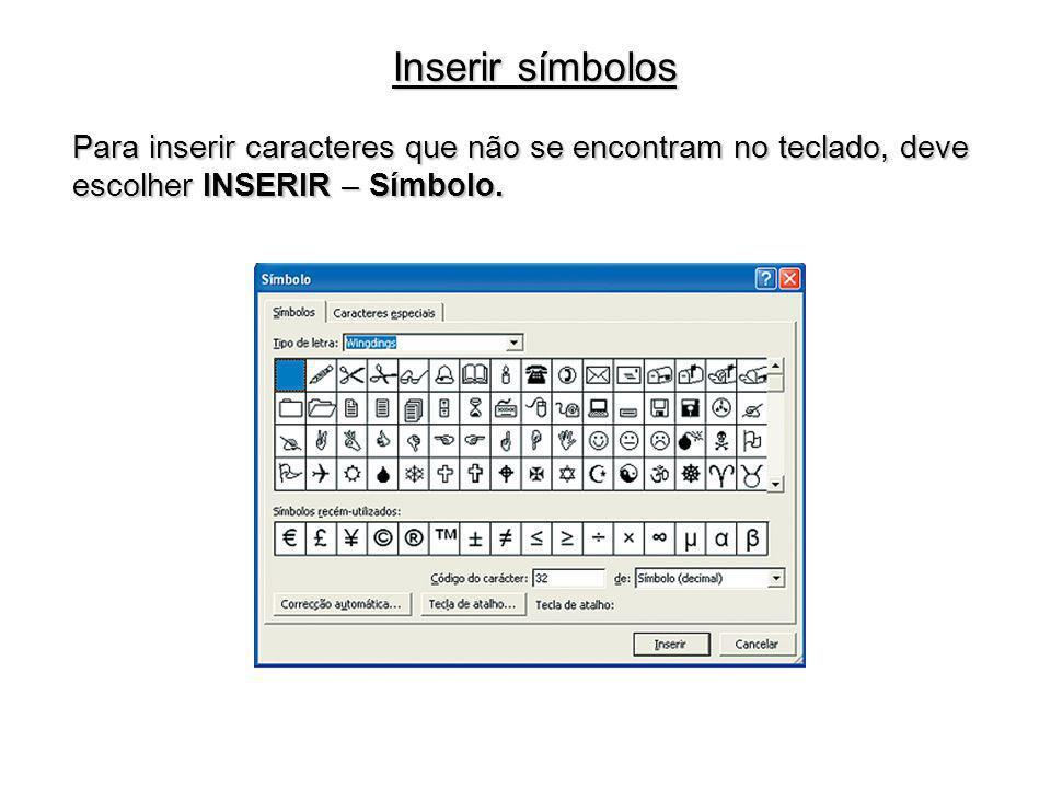 Inserir símbolos Para inserir caracteres que não se encontram no teclado, deve escolher INSERIR – Símbolo.