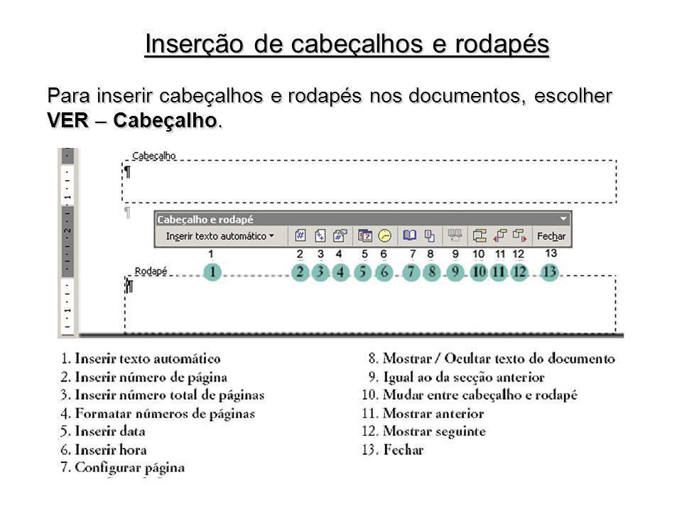 Inserção de cabeçalhos e rodapés Para inserir cabeçalhos e rodapés nos documentos, escolher VER – Cabeçalho.