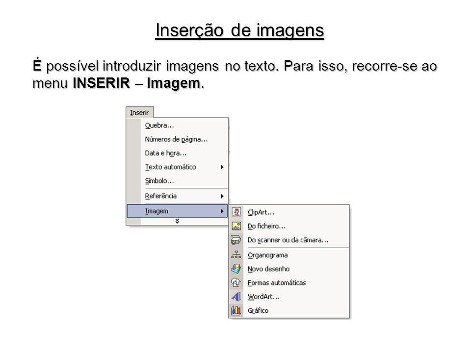 Inserção de imagens É possível introduzir imagens no texto. Para isso, recorre-se ao menu INSERIR – Imagem.