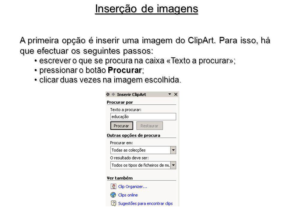 A primeira opção é inserir uma imagem do ClipArt. Para isso, há que efectuar os seguintes passos: escrever o que se procura na caixa «Texto a procurar