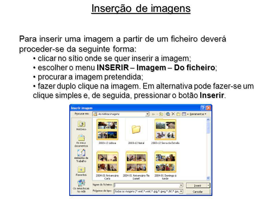Para inserir uma imagem a partir de um ficheiro deverá proceder-se da seguinte forma: clicar no sítio onde se quer inserir a imagem; clicar no sítio o