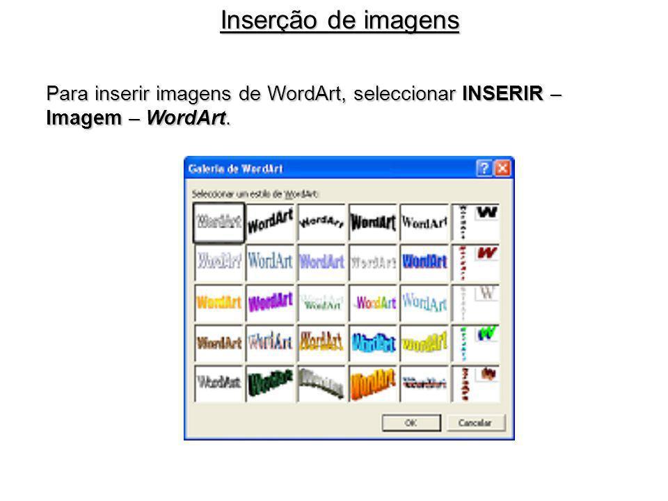 Para inserir imagens de WordArt, seleccionar INSERIR – Imagem – WordArt. Inserção de imagens