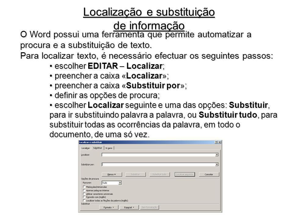 Localização e substituição de informação O Word possui uma ferramenta que permite automatizar a procura e a substituição de texto. Para localizar text