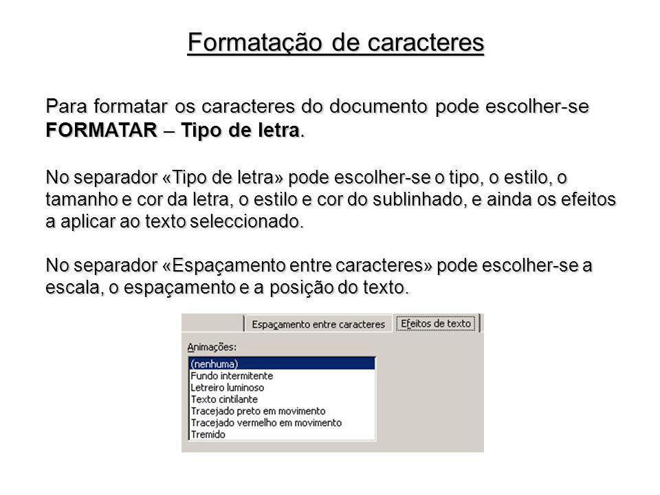 Formatação de caracteres Para formatar os caracteres do documento pode escolher-se FORMATAR – Tipo de letra. No separador «Tipo de letra» pode escolhe