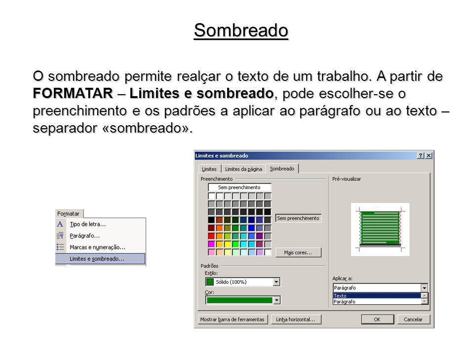 Sombreado O sombreado permite realçar o texto de um trabalho. A partir de FORMATAR – Limites e sombreado, pode escolher-se o preenchimento e os padrõe