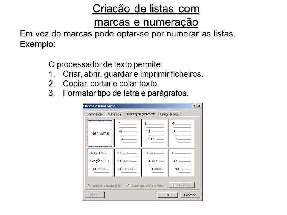 Em vez de marcas pode optar-se por numerar as listas. Exemplo: O processador de texto permite: 1.Criar, abrir, guardar e imprimir ficheiros. 2.Copiar,