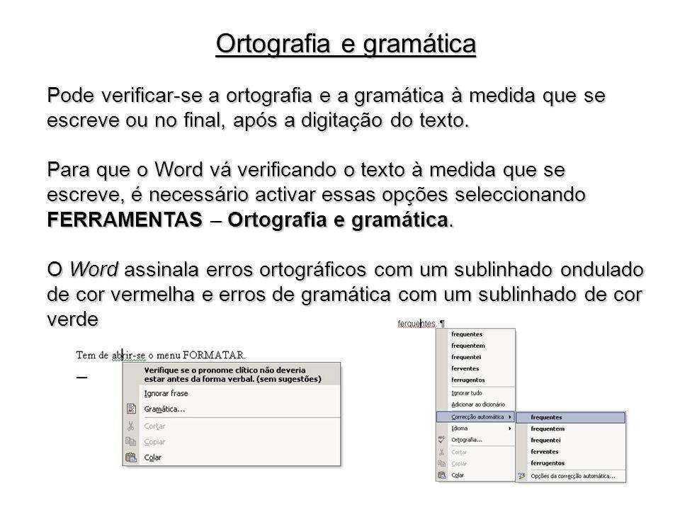 Ortografia e gramática Pode verificar-se a ortografia e a gramática à medida que se escreve ou no final, após a digitação do texto. Para que o Word vá