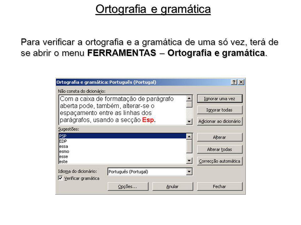 Para verificar a ortografia e a gramática de uma só vez, terá de se abrir o menu FERRAMENTAS – Ortografia e gramática. Ortografia e gramática