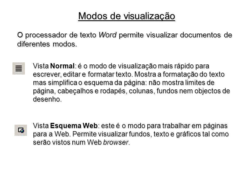 O processador de texto Word permite visualizar documentos de diferentes modos. Modos de visualização Vista Normal: é o modo de visualização mais rápid