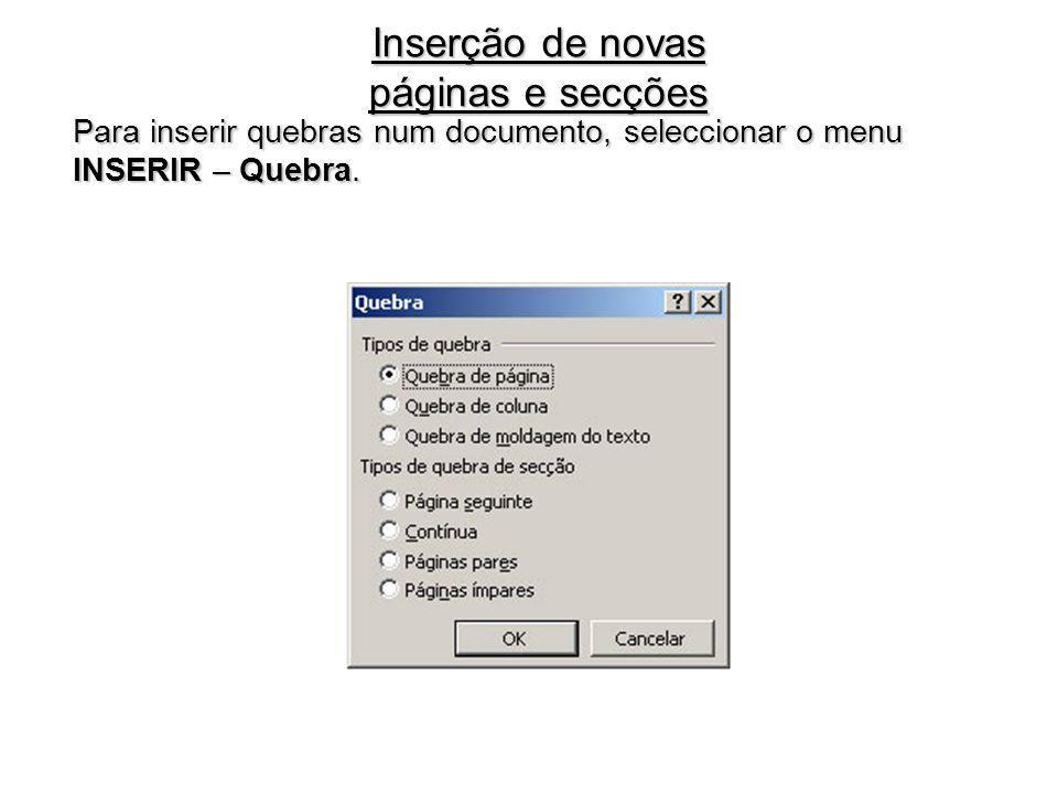 Inserção de novas páginas e secções Para inserir quebras num documento, seleccionar o menu INSERIR – Quebra.