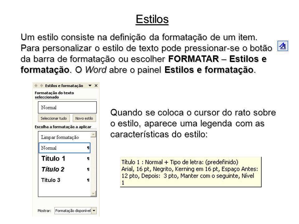 Estilos Um estilo consiste na definição da formatação de um item. Para personalizar o estilo de texto pode pressionar-se o botão da barra de formataçã