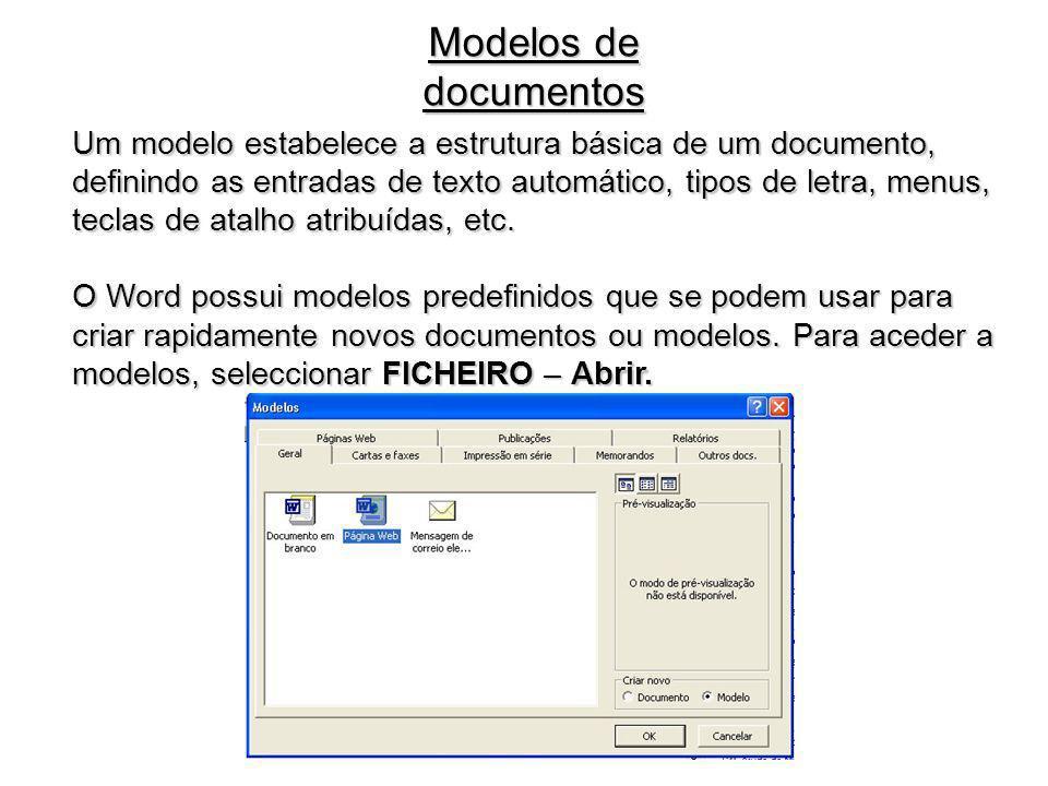 Modelos de documentos Um modelo estabelece a estrutura básica de um documento, definindo as entradas de texto automático, tipos de letra, menus, tecla
