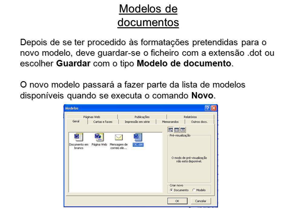 Depois de se ter procedido às formatações pretendidas para o novo modelo, deve guardar-se o ficheiro com a extensão.dot ou escolher Guardar com o tipo