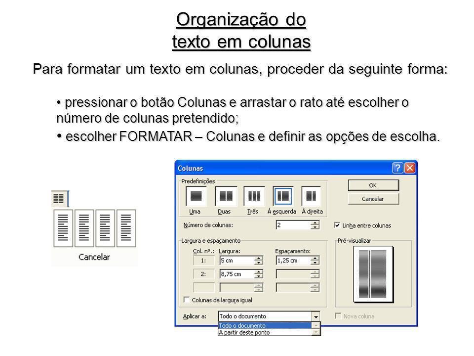 Organização do texto em colunas Para formatar um texto em colunas, proceder da seguinte forma: pressionar o botão Colunas e arrastar o rato até escolh