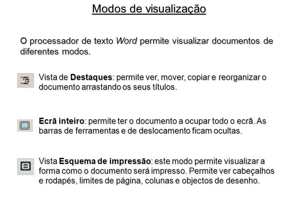 O processador de texto Word permite visualizar documentos de diferentes modos. Vista de Destaques: permite ver, mover, copiar e reorganizar o document