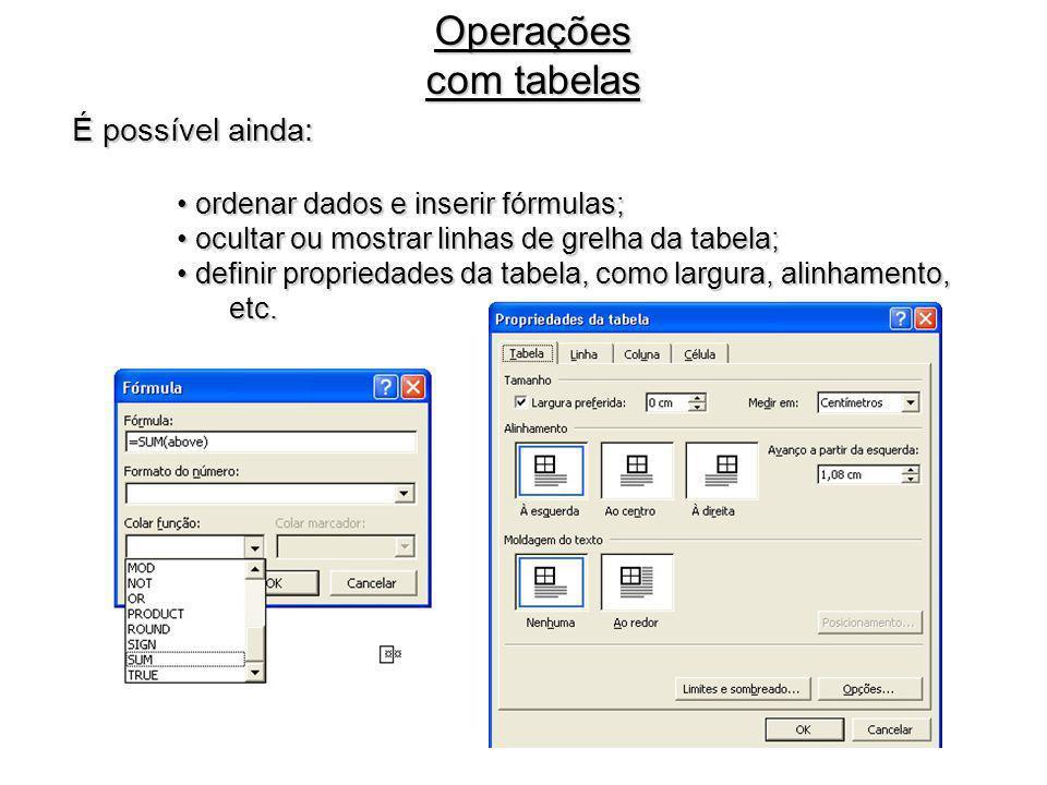 É possível ainda: ordenar dados e inserir fórmulas; ordenar dados e inserir fórmulas; ocultar ou mostrar linhas de grelha da tabela; ocultar ou mostra