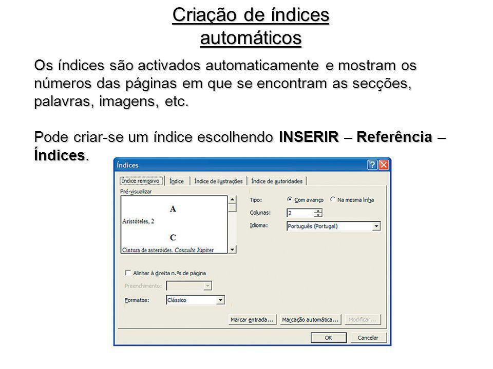 Os índices são activados automaticamente e mostram os números das páginas em que se encontram as secções, palavras, imagens, etc. Pode criar-se um índ