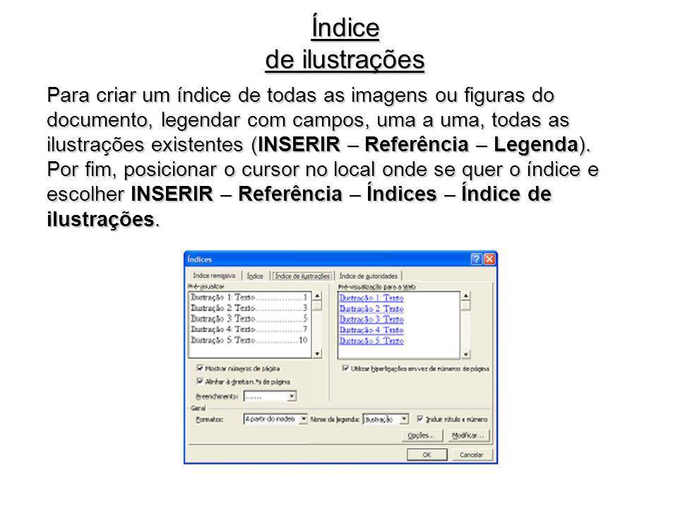 Índice de ilustrações Para criar um índice de todas as imagens ou figuras do documento, legendar com campos, uma a uma, todas as ilustrações existente