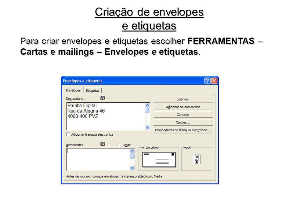Criação de envelopes e etiquetas Para criar envelopes e etiquetas escolher FERRAMENTAS – Cartas e mailings – Envelopes e etiquetas.