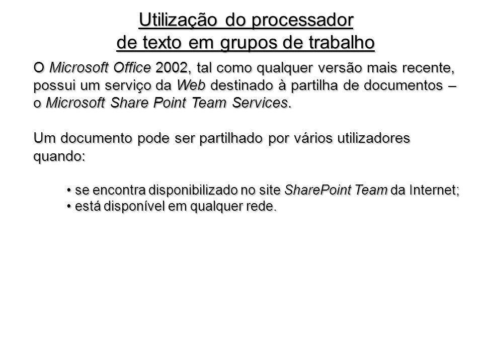 Utilização do processador de texto em grupos de trabalho O Microsoft Office 2002, tal como qualquer versão mais recente, possui um serviço da Web dest