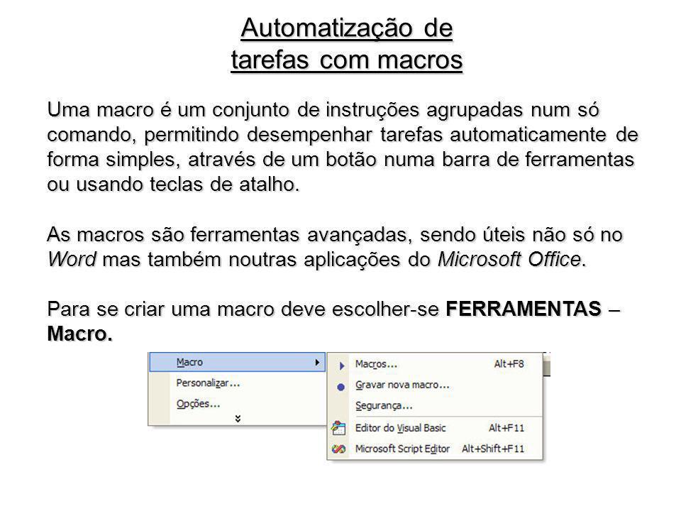 Automatização de tarefas com macros Uma macro é um conjunto de instruções agrupadas num só comando, permitindo desempenhar tarefas automaticamente de