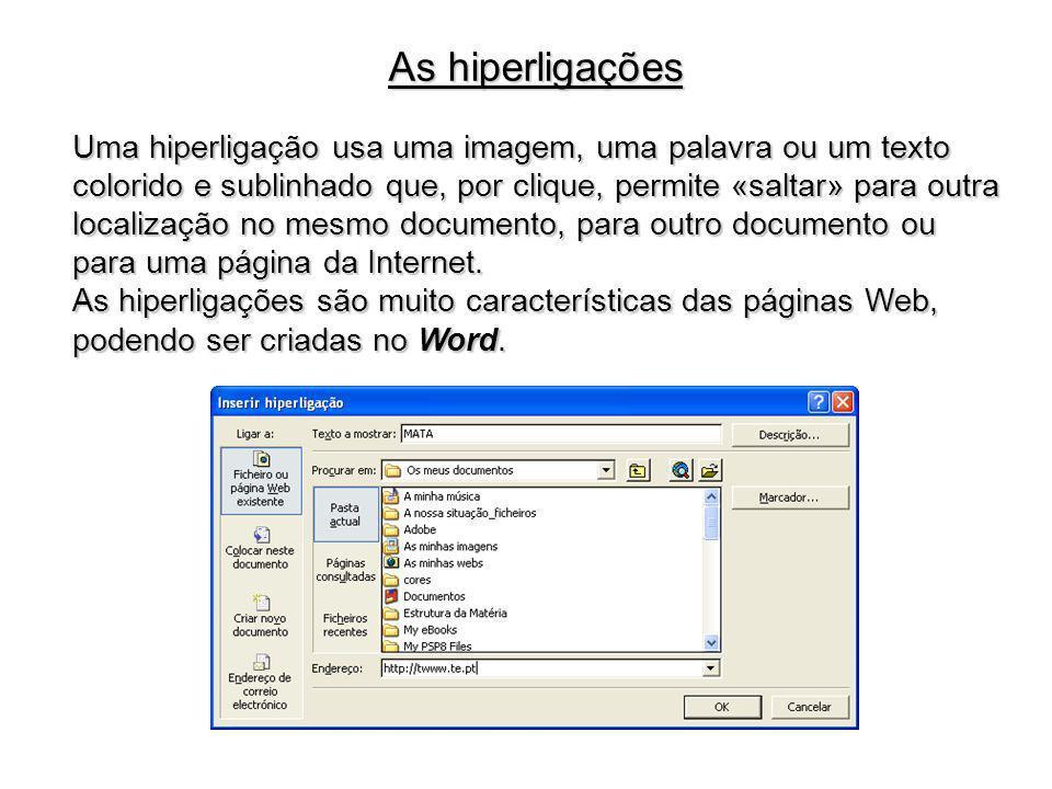 As hiperligações Uma hiperligação usa uma imagem, uma palavra ou um texto colorido e sublinhado que, por clique, permite «saltar» para outra localizaç