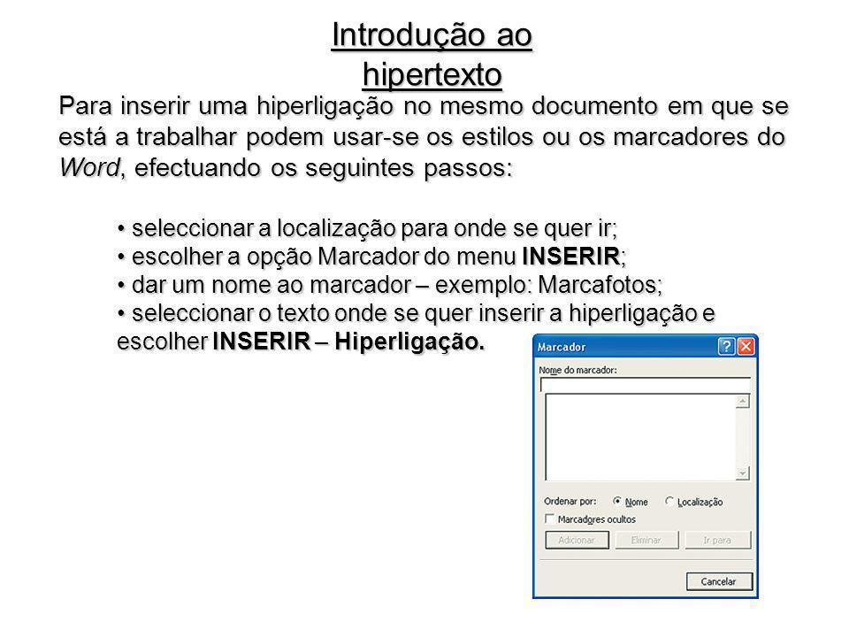 Introdução ao hipertexto Para inserir uma hiperligação no mesmo documento em que se está a trabalhar podem usar-se os estilos ou os marcadores do Word
