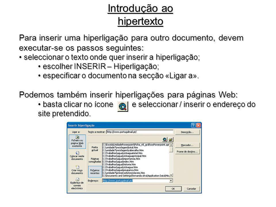 Para inserir uma hiperligação para outro documento, devem executar-se os passos seguintes: seleccionar o texto onde quer inserir a hiperligação; selec
