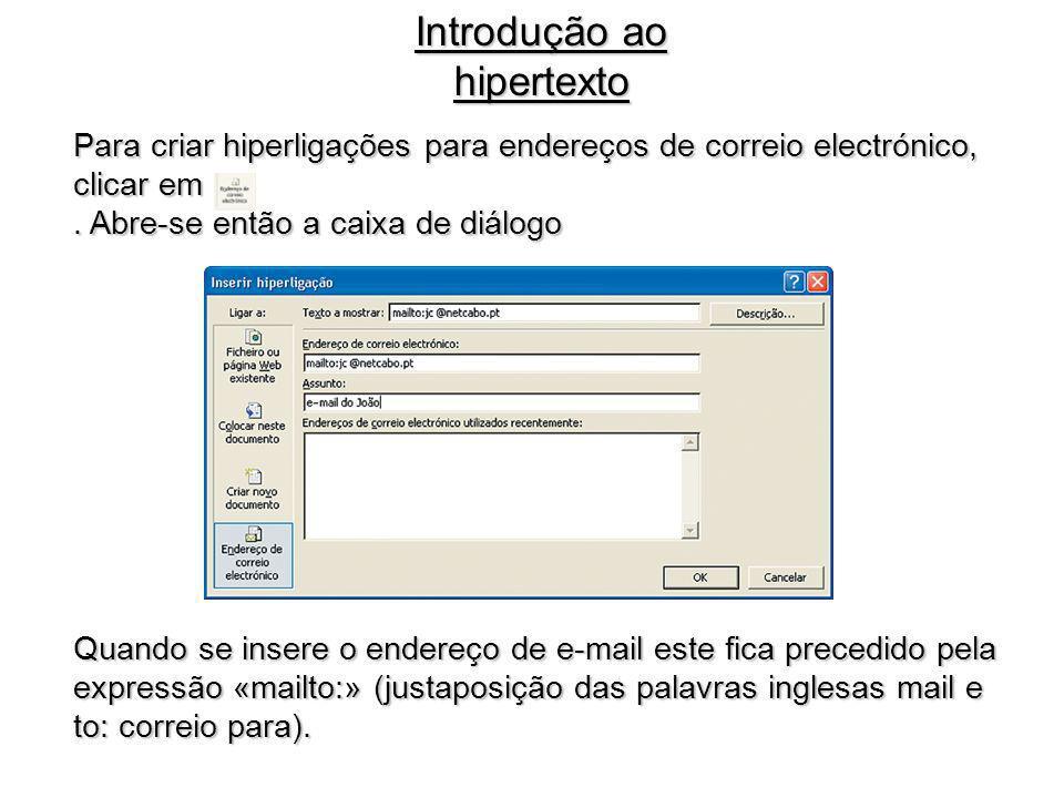 Para criar hiperligações para endereços de correio electrónico, clicar em. Abre-se então a caixa de diálogo Introdução ao hipertexto Quando se insere