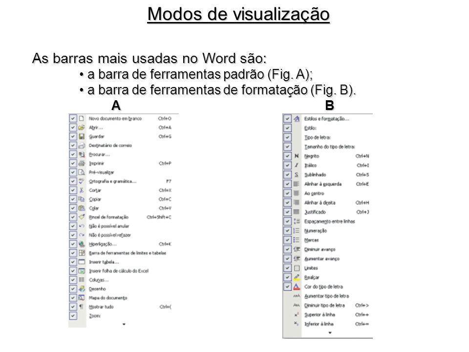 As barras mais usadas no Word são: a barra de ferramentas padrão (Fig. A); a barra de ferramentas padrão (Fig. A); a barra de ferramentas de formataçã
