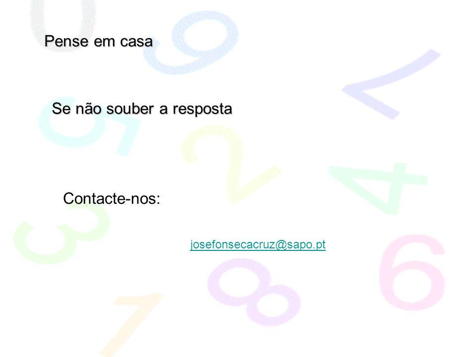 Se não souber a resposta Pense em casa Contacte-nos: josefonsecacruz@sapo.pt