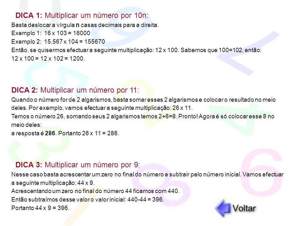 DICA 1: Multiplicar um número por 10n: Basta deslocar a vírgula n casas decimais para a direita. Exemplo 1: 16 x 103 = 16000 Exemplo 2: 15,567 x 104 =