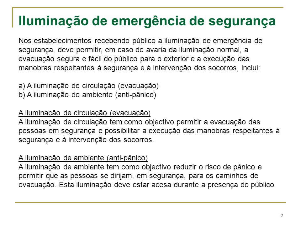 2 Iluminação de emergência de segurança Nos estabelecimentos recebendo público a iluminação de emergência de segurança, deve permitir, em caso de avar