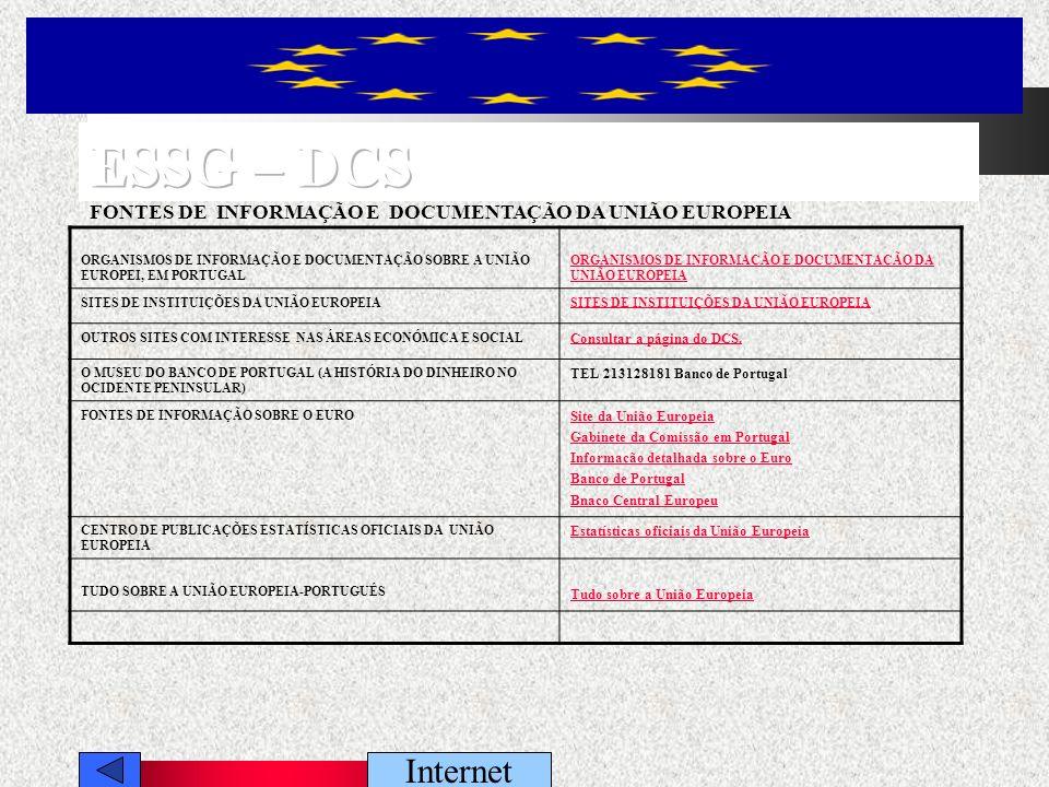 Internet ORGANISMOS DE INFORMAÇÃO E DOCUMENTAÇÃO SOBRE A UNIÃO EUROPEI, EM PORTUGAL ORGANISMOS DE INFORMAÇÃO E DOCUMENTAÇÃO DA UNIÃO EUROPEIA SITES DE INSTITUIÇÕES DA UNIÃO EUROPEIA OUTROS SITES COM INTERESSE NAS ÁREAS ECONÓMICA E SOCIAL Consultar a página do DCS.