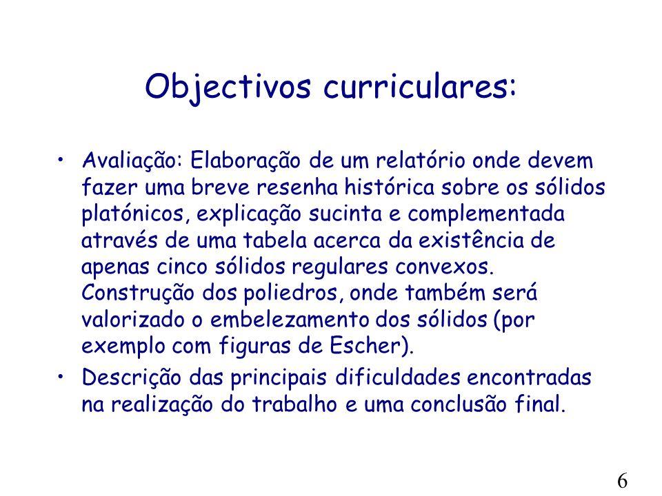 Objectivos curriculares: Materiais de apoio: Material Polydron (triângulos equiláteros, quadrados, pentágonos regulares, hexágonos regulares), e uma t