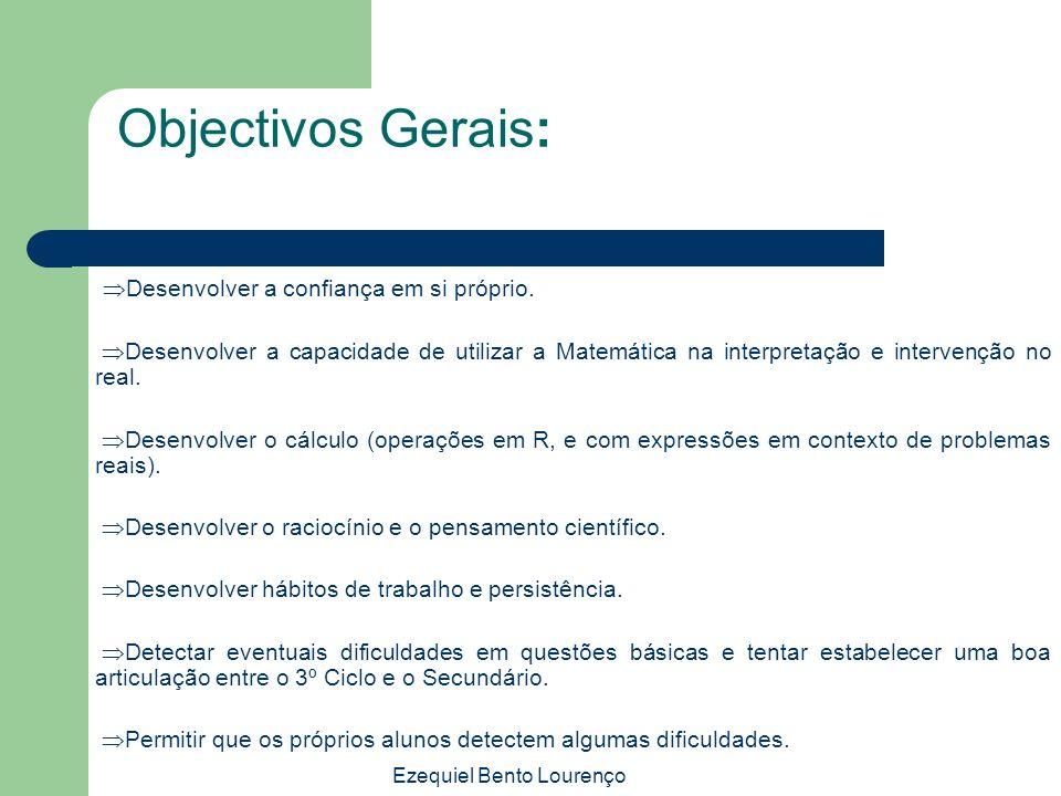 Ezequiel Bento Lourenço Objectivos Gerais: Desenvolver a confiança em si próprio. Desenvolver a capacidade de utilizar a Matemática na interpretação e