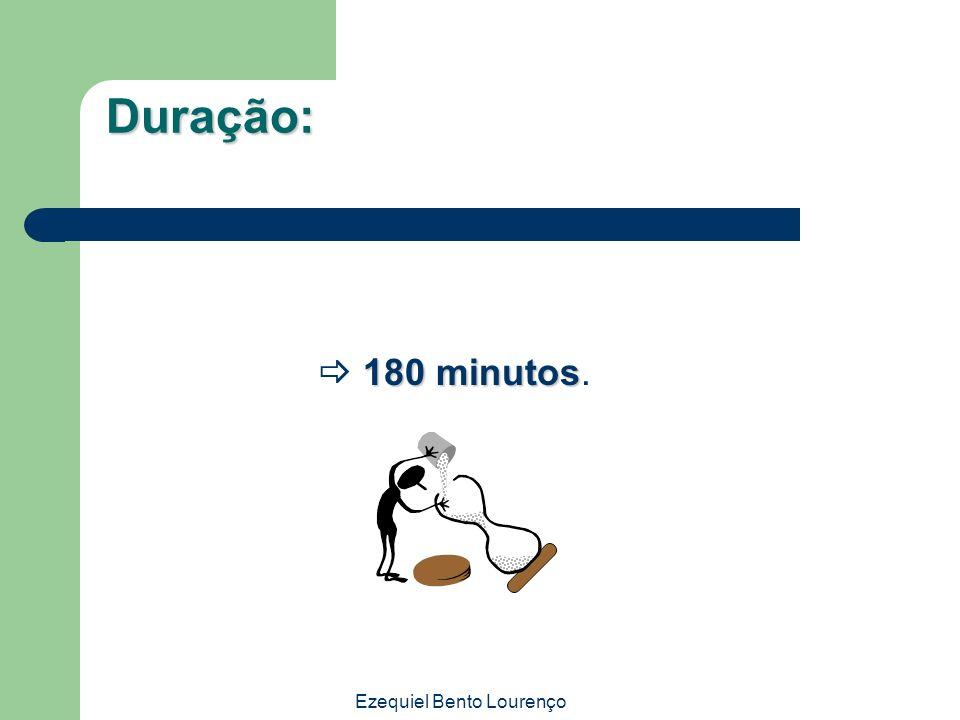 Ezequiel Bento Lourenço Duração: 180 minutos 180 minutos.