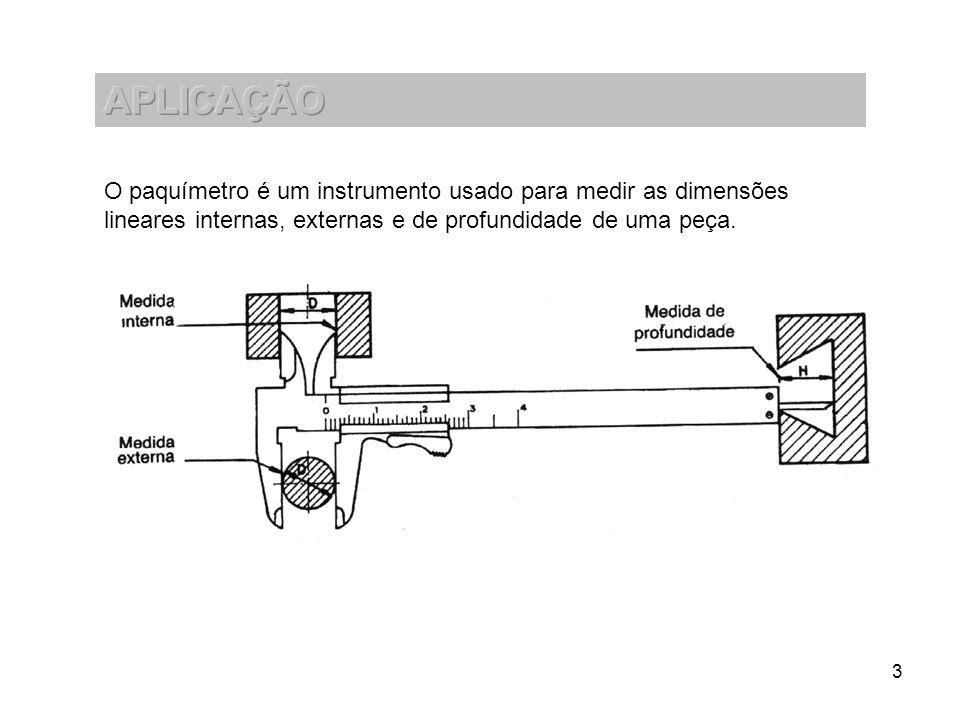 3 O paquímetro é um instrumento usado para medir as dimensões lineares internas, externas e de profundidade de uma peça.