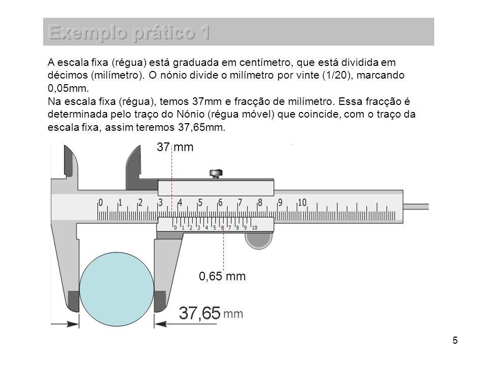 5 A escala fixa (régua) está graduada em centímetro, que está dividida em décimos (milímetro). O nónio divide o milímetro por vinte (1/20), marcando 0